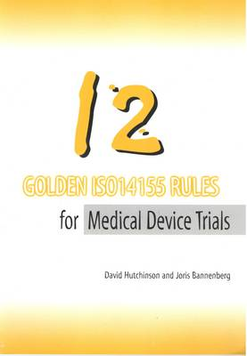 12 Golden ISO14155 Rules for Medical Device Trials (Paperback)