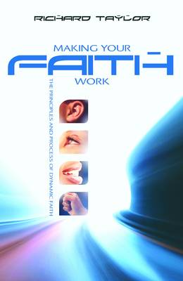 Making Your Faith Work: The Principles and Process of Dynamic Faith (Paperback)