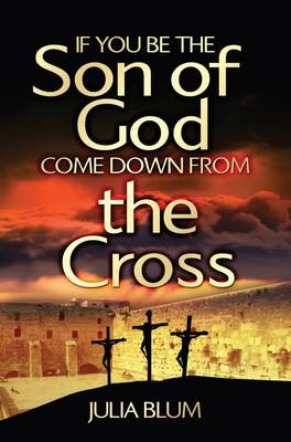 If You be the Son of God Come Down from the Cross (Paperback)