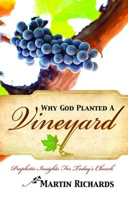 Why God Planted a Vineyard: Prophetic Insights for Today's Church (Paperback)