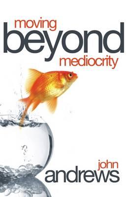 Moving Beyond Mediocrity (Paperback)