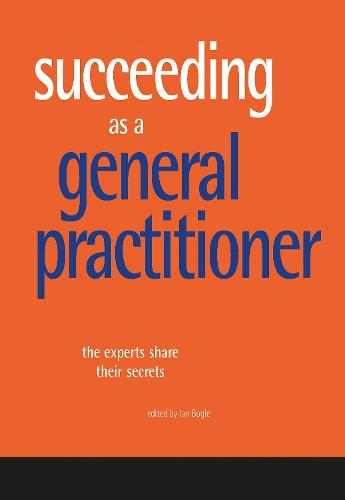 Succeeding as a General Practitioner: The Experts Share Their Secrets (Paperback)