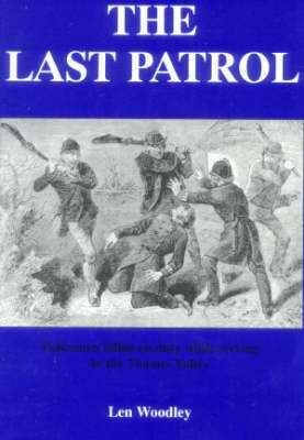 The Last Patrol: Policemen Killed on Duty While Serving the Counties of Berkshire, Buckinghamshire and Oxfordshire (Paperback)