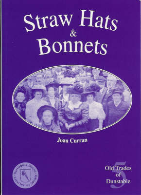 Straw Hats and Bonnets: Old Trades of Dunstable (Paperback)