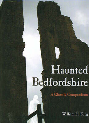 Haunted Bedfordshire: A Ghostly Compendium (Paperback)