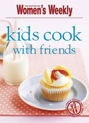 Kids Cook with Friends - The Australian Women's Weekly Minis (Paperback)
