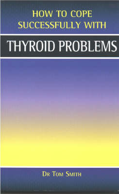 Thyroid Problems - How to Cope Successfully with... (Paperback)
