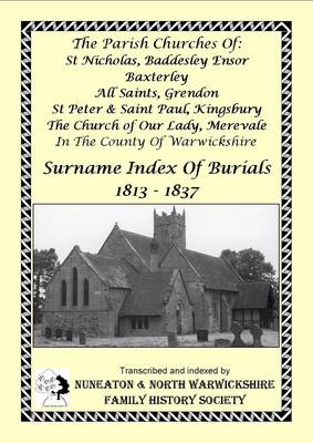 Surname Index of Burials 1813-1837 for the Parish Churches of St Nicholas, Baddesley Ensor; Baxterley; All Saints, Grendon; St Peter and St Paul, Kingsbury; The Church of Our Lady, Merevale: in the County of Warwickshire - Warwickshire Burials 3 (Paperback)