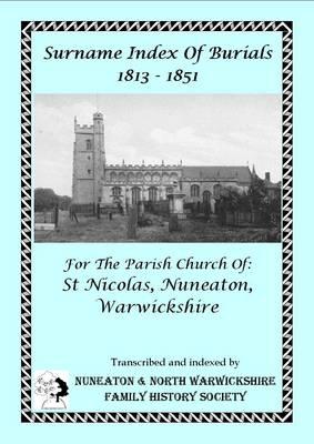 Surname Index of Burials 1813-1851 for the Parish Church of St Nicolas, Nuneaton, Warwickshire - Warwickshire Burials 10 (Paperback)
