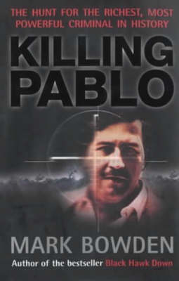 Killing Pablo: The Hunt for the World's Richest, Most Powerful Criminal in History (Hardback)