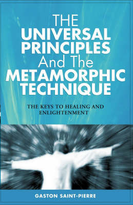 The Universal Principles and the Metamorphic Technique: The Keys to Healing and Enlightenment (Paperback)