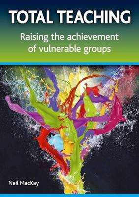 Total Teaching: Raising the Achievement of Vulnerable Groups (Paperback)