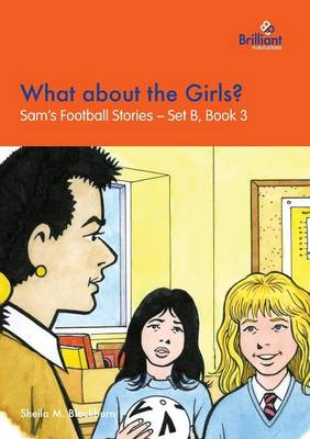 What about the Girls?: Sam's Football Stories - Set B, Book 3 - Sam's Football Stories - Set B 3 (Paperback)
