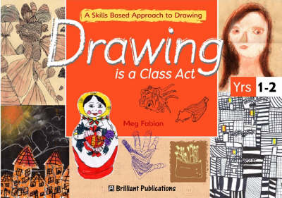 Drawing is a Class Act, Years 1-2: A Skills-based Approach to Drawing - Drawing is a Class Act (Paperback)