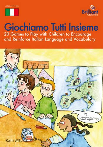 Giochiamo Tutti Insieme: 20 Games to Play with Children to Encourage and Reinforce Italian Language and Vocabulary (Paperback)