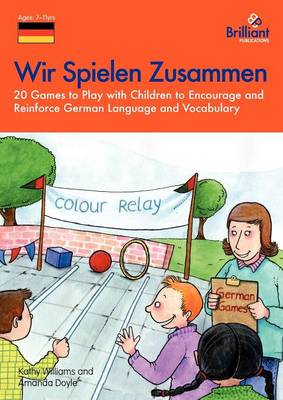 Wir Spielen Zusammen: 20 Games to Play with Children to Encourage and Reinforce German Language and Vocabulary (Paperback)