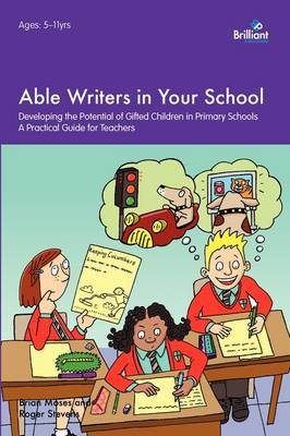 Able Writers in your School: Developing the Potential of Gifted Children in Primary Schools A Practical Guide for Teachers (Paperback)