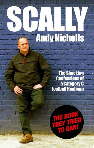 Scally: Confessions of a Category C Football Hooligan (Paperback)