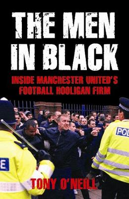 The Men In Black: Inside Manchester United's Football Hooligan Firm (Paperback)