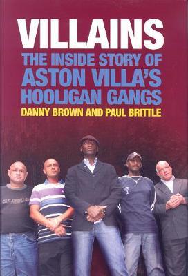 Villains: The Inside Story of Aston Villa's Hooligan Gangs (Hardback)