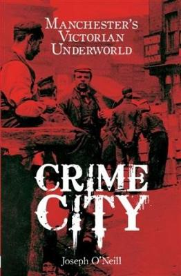 Crime City: The Underworld of Victorian Manchester (Paperback)
