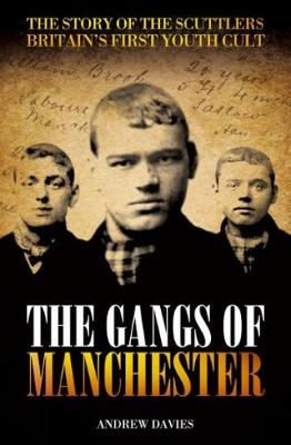 The Gangs Of Manchester: The Story of the Scuttlers Britain's First Youth Cult (Paperback)