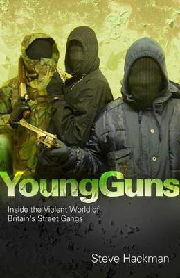 Young Guns: Inside the Violent World of Britain's Street Gangs (Paperback)