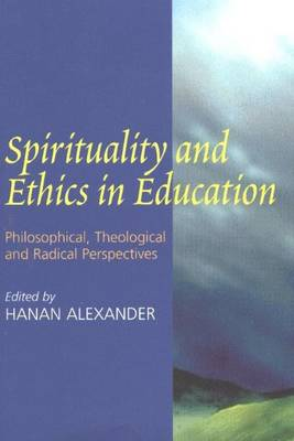 Spirituality and Ethics in Education: Philosophical, Theological, and Radical Perspectives (Paperback)
