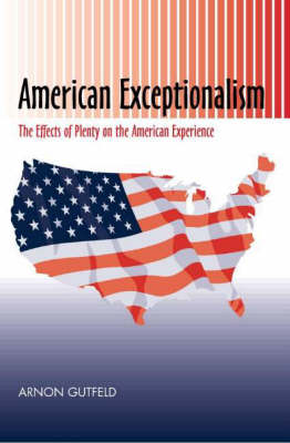 American Exceptionalism: The Effects of Plenty on the American Experience (Hardback)