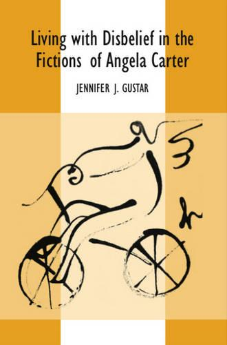 Living with the Disbelief in the Fictions of Angela Carter (Hardback)