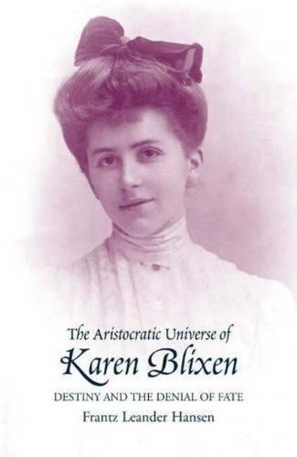 Aristocratic Universe of Karen Blixen: Destiny and the Denial of Fate (Paperback)