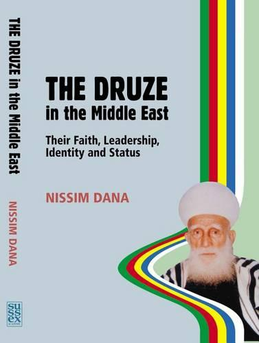 The Druze in the Middle East: Their Faith, Leadership, Identity and Status (Hardback)