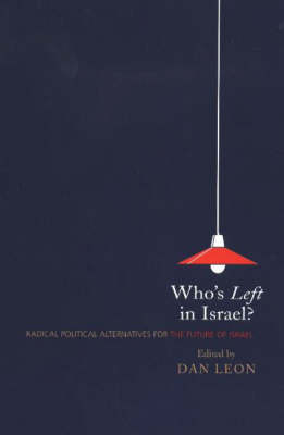 Who's Left in Israel?: Radical Political Alternatives for the Future of Israel (Paperback)