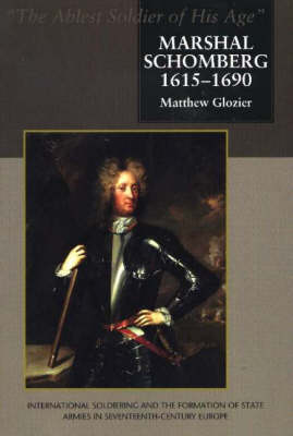 Marshal Schomberg: 'The Ablest Soldier of His Age' - International Soldiering and the Forma (Hardback)