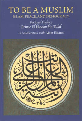 To be a Muslim: Islam, Peace, and Democracy (Hardback)