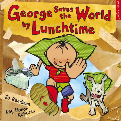 George Saves The World By Lunchtime - George and Flora (Paperback)
