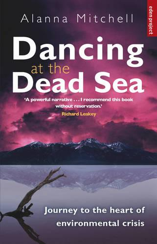 Dancing At The Dead Sea: Journey To The Heart Of Environmental Crisis (Paperback)