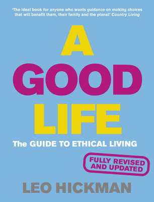 A Good Life: The Guide to Ethical Living (Paperback)
