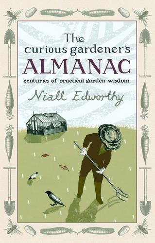 The Curious Gardener's Almanac: Centuries Of Practical Garden Wisdom (Hardback)