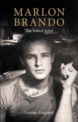Marlon Brando: The Naked Actor (Hardback)