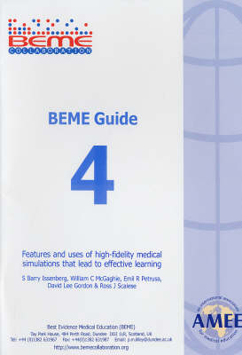 BEME Guide: v. 4: Features and Uses of High - Fidelity Medical Simulations That Lead to Effective Learning (Paperback)