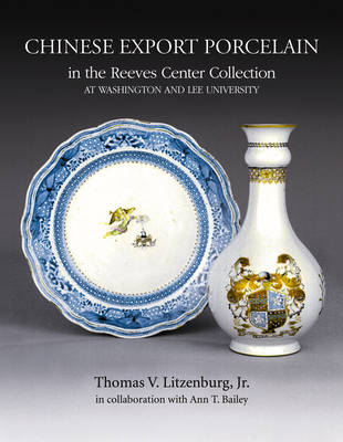 Chinese Export Porcelain in the Reeves Center Collection (Hardback)