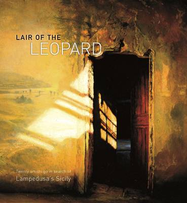 Lair of the Leopard - Twenty Artists Go in Search of Lampedusa's Sicily (Hardback)