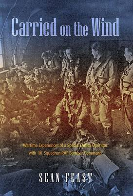 Carried on the Wind: Wartime Experiences of a Special Duties Operator with 101 Squadron RAF Bomber Command (Paperback)