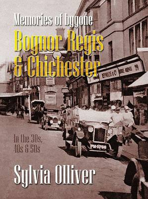Memories of Bognor Regis and Chichester: Personal Recollections - 1930s to 1960s - Illustrated with Vintage Photographs, Postcards and Memorabilia (Paperback)