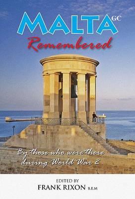 Malta GC Remembered: Servicemen and Civilians Recall the Siege of Malta in World War II (Paperback)