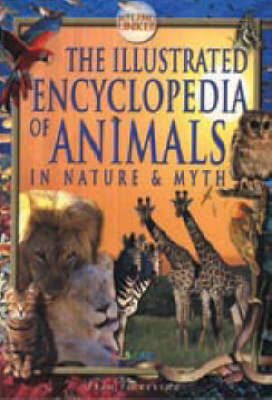 The Illustrated Encyclopedia of Animals: In Nature and Myth (Hardback)