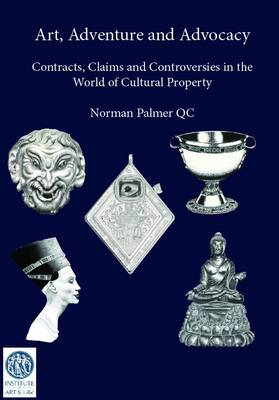 Art, Adventure and Advocacy: Contracts, Claims and Controversies in the World of Cultural Property (Paperback)