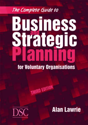 The Complete Guide to Business and Strategic Planning: for Voluntary Organisations (Paperback)