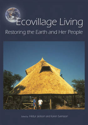 Ecovillage Living: Restoring the Earth and Her People (Paperback)